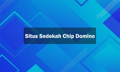Situs Sedekah Chip Higgs Domino