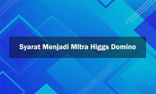 Syarat Menjadi Mitra Higgs Domino